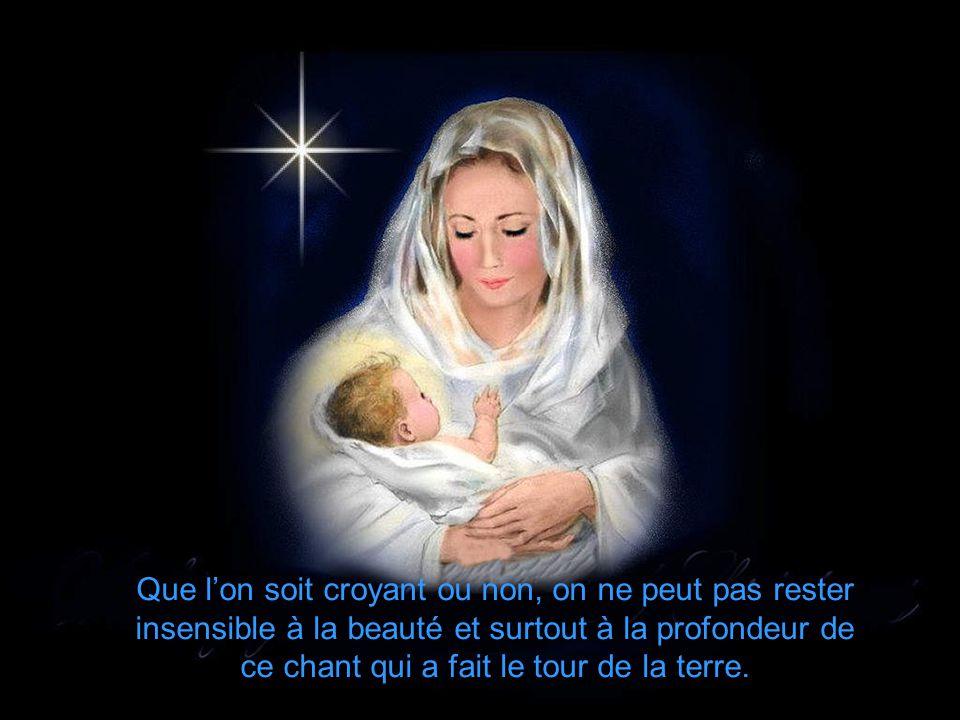 Désormais le Stille Nacht allait s'imposer par toute la terre comme le chant le plus symbolique de la nuit sainte de la naissance du Christ-enfant.