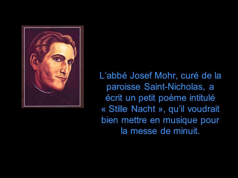 L'abbé Josef Mohr, curé de la paroisse Saint-Nicholas, a écrit un petit poème intitulé « Stille Nacht », qu'il voudrait bien mettre en musique pour la messe de minuit.