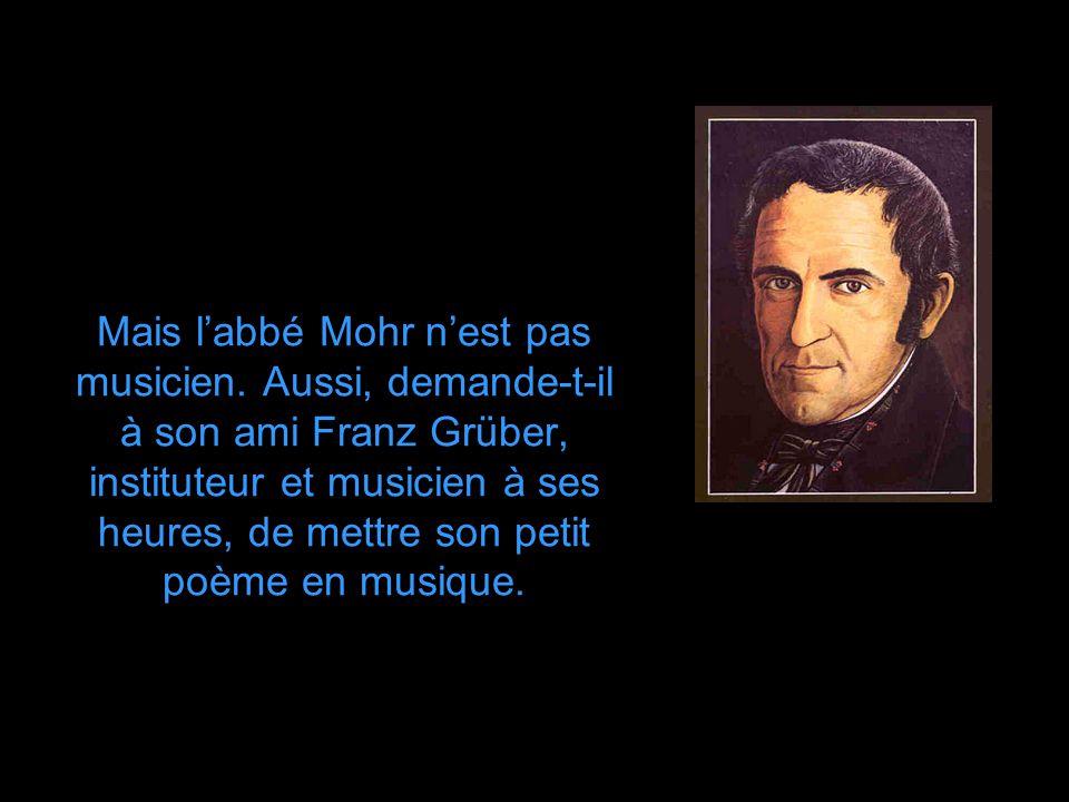 L'abbé Josef Mohr, curé de la paroisse Saint-Nicholas, a écrit un petit poème intitulé « Stille Nacht », qu'il voudrait bien mettre en musique pour la