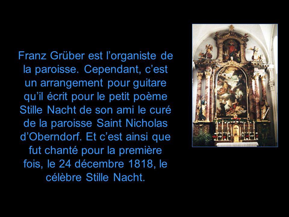 Mais l'abbé Mohr n'est pas musicien. Aussi, demande-t-il à son ami Franz Grüber, instituteur et musicien à ses heures, de mettre son petit poème en mu