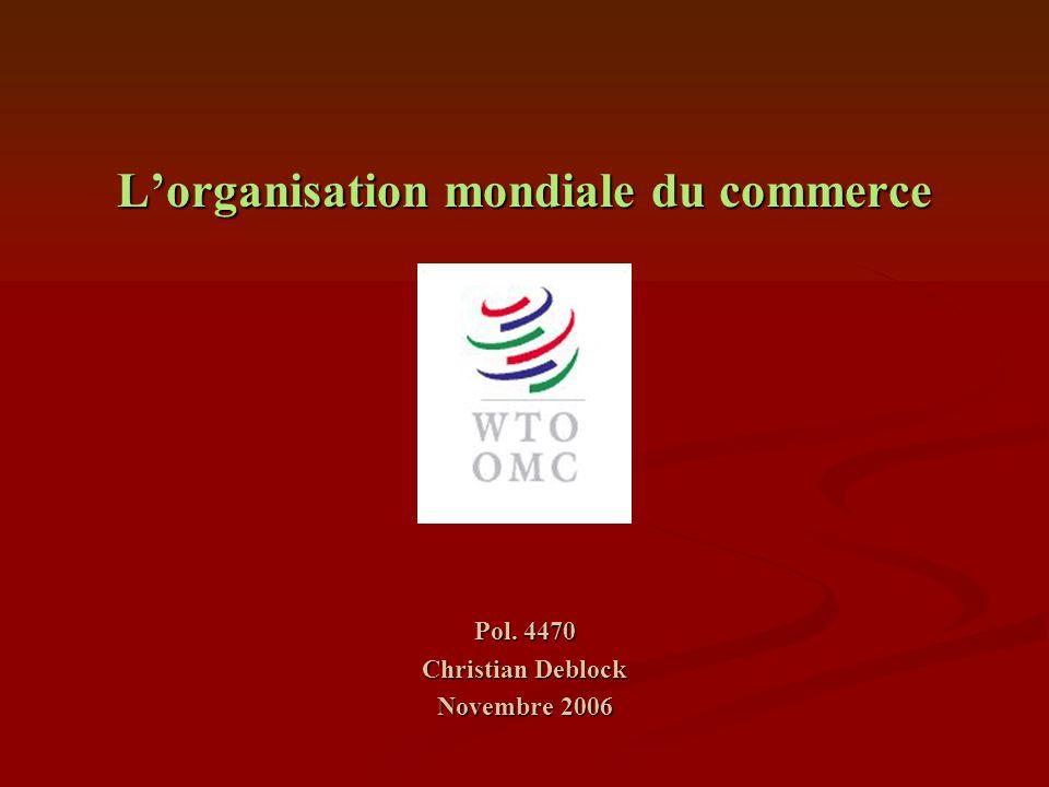 L'organisation mondiale du commerce Pol. 4470 Christian Deblock Novembre 2006