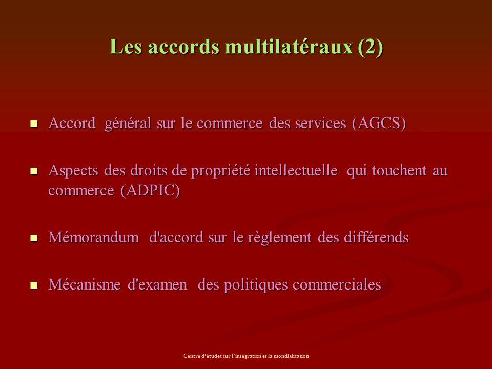 Centre d'études sur l'intégration et la mondialisation Les accords multilatéraux (2) Accord général sur le commerce des services (AGCS) Accord général