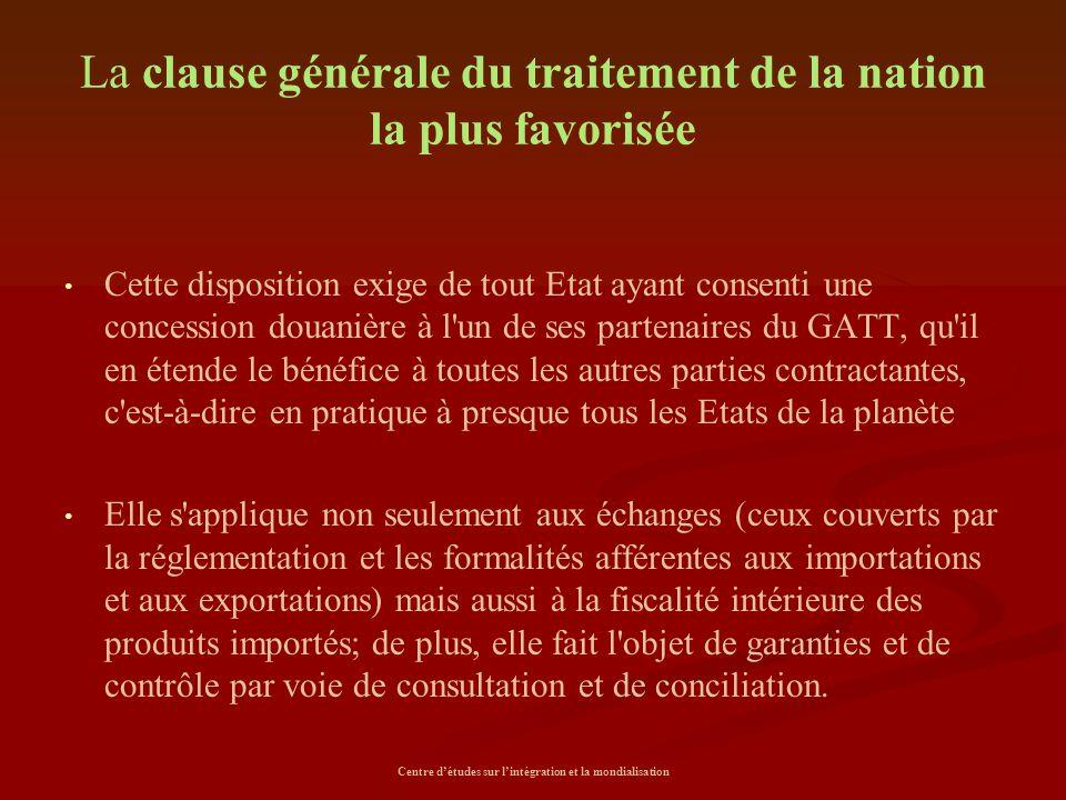 Centre d'études sur l'intégration et la mondialisation La clause générale du traitement de la nation la plus favorisée Cette disposition exige de tout