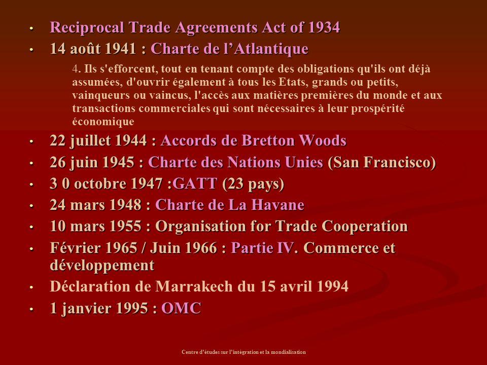 Centre d'études sur l'intégration et la mondialisation Reciprocal Trade Agreements Act of 1934 Reciprocal Trade Agreements Act of 1934 14 août 1941 :