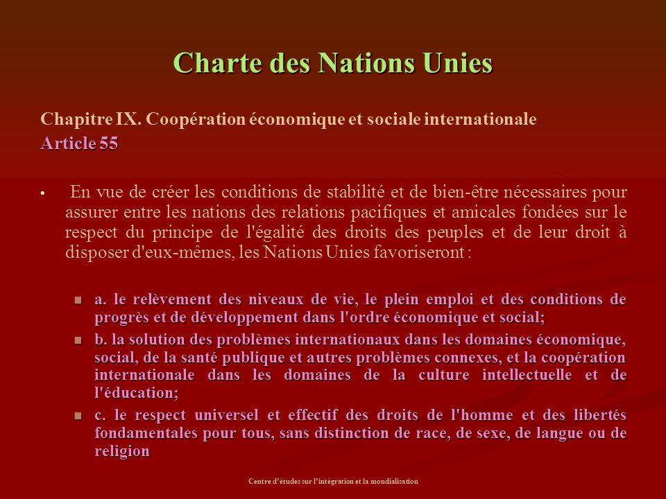 Centre d'études sur l'intégration et la mondialisation Charte des Nations Unies Chapitre IX. Coopération économique et sociale internationale Article