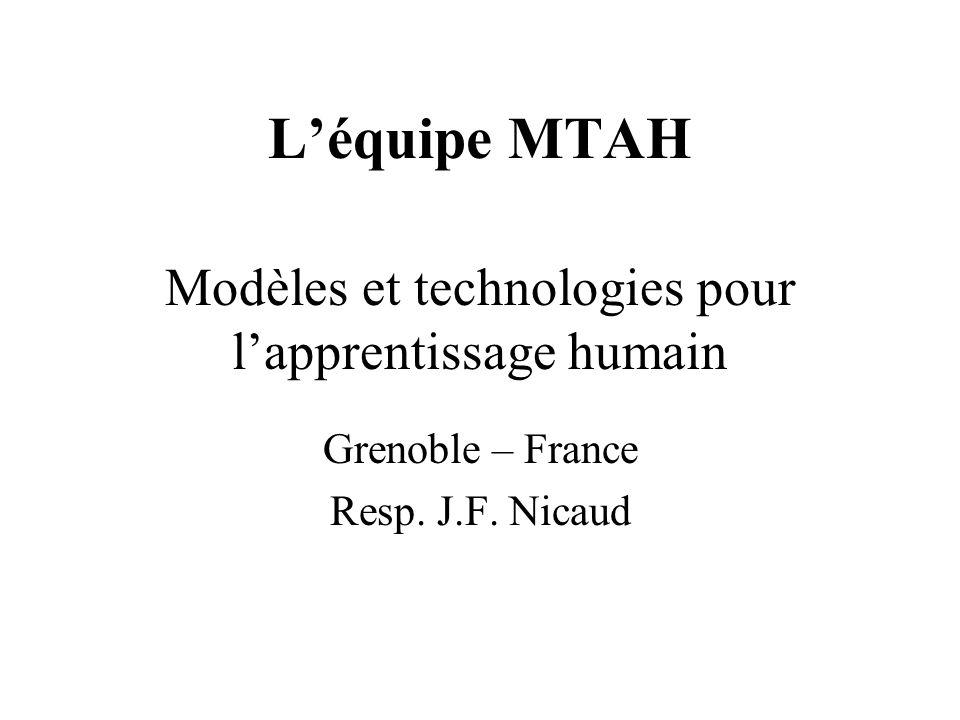 L'équipe MTAH Modèles et technologies pour l'apprentissage humain Grenoble – France Resp. J.F. Nicaud