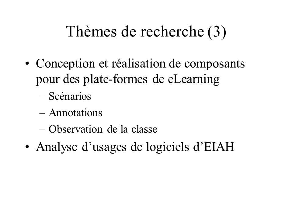 Thèmes de recherche (3) Conception et réalisation de composants pour des plate-formes de eLearning –Scénarios –Annotations –Observation de la classe Analyse d'usages de logiciels d'EIAH