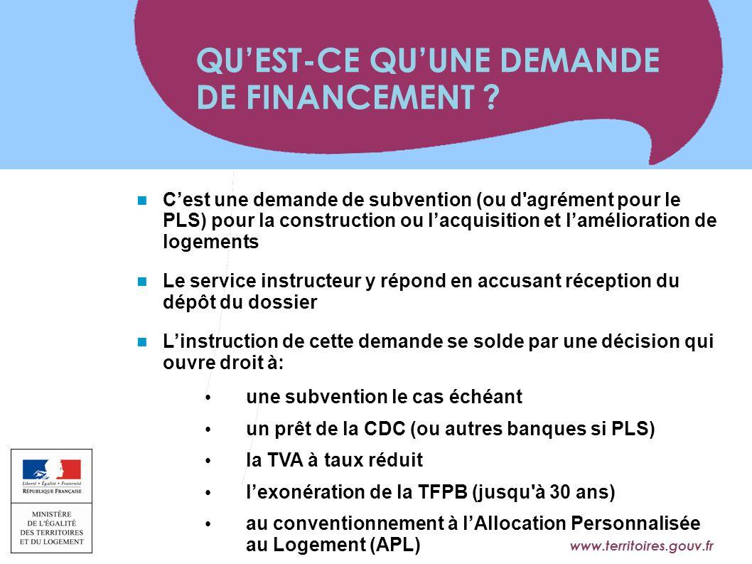 www.territoires.gouv.fr Ministère de l'Égalité des Territoires et du Logement C'est une demande de subvention (ou d'agrément pour le PLS) pour la cons