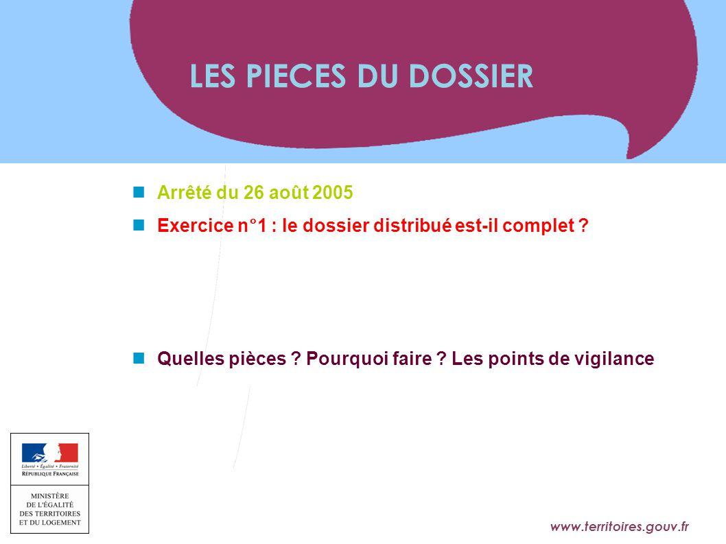 www.territoires.gouv.fr Ministère de l'Égalité des Territoires et du Logement Arrêté du 26 août 2005 Exercice n°1 : le dossier distribué est-il comple