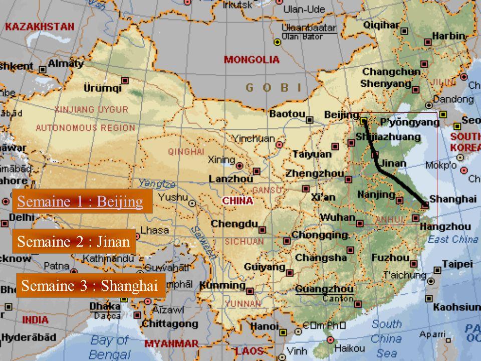 Semaine 1 : Beijing Semaine 2 : Jinan Semaine 3 : Shanghai