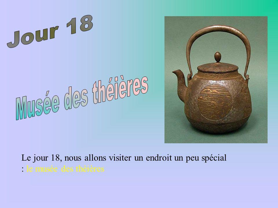 Le jour 18, nous allons visiter un endroit un peu spécial : le musée des théières