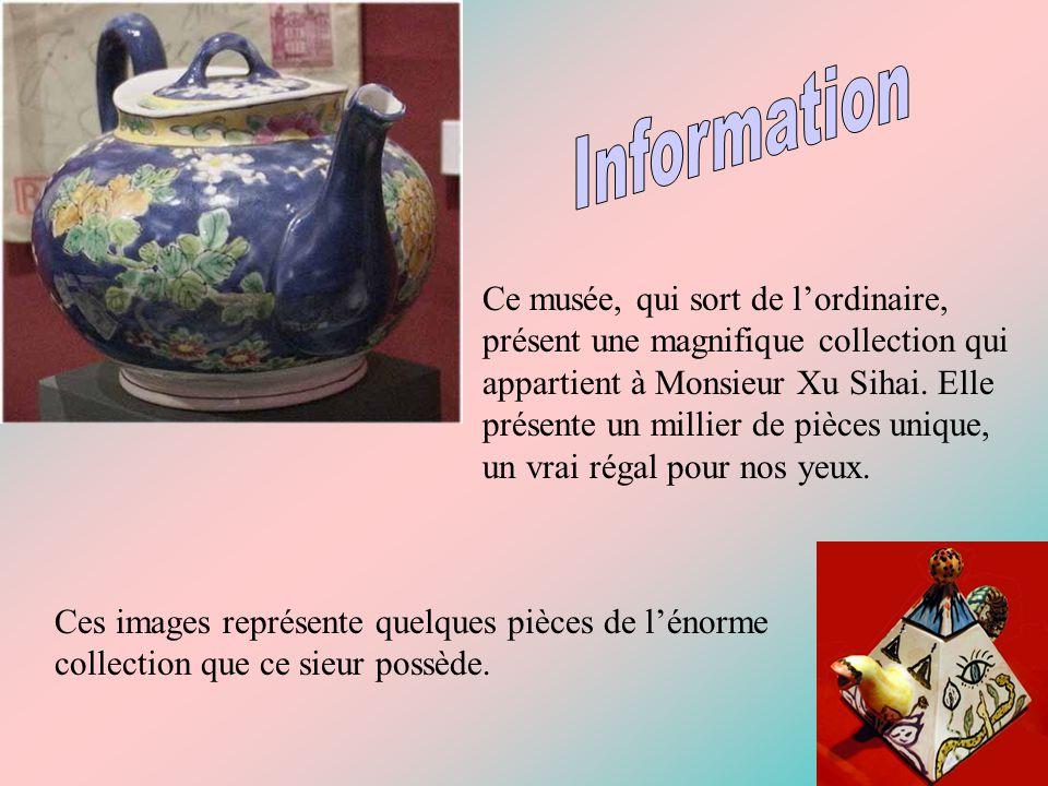 Ce musée, qui sort de l'ordinaire, présent une magnifique collection qui appartient à Monsieur Xu Sihai.