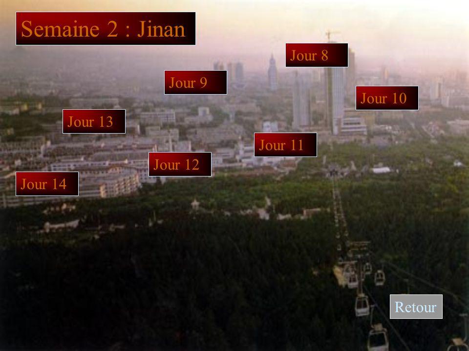 Semaine 2 : Jinan Jour 8 Jour 9 Jour 10 Jour 11 Jour 12 Jour 13 Jour 14 Retour