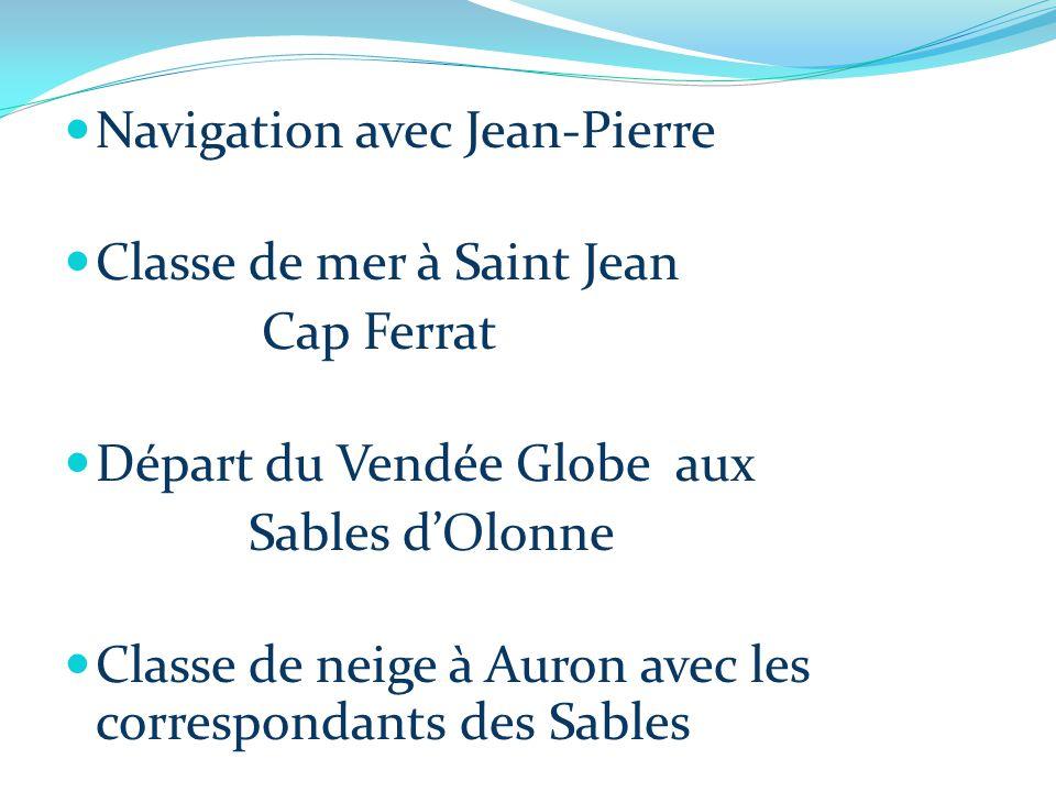 Navigation avec Jean-Pierre Classe de mer à Saint Jean Cap Ferrat Départ du Vendée Globe aux Sables d'Olonne Classe de neige à Auron avec les correspondants des Sables