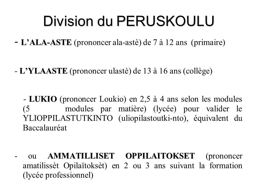Division du PERUSKOULU L'ALA-ASTE - L'ALA-ASTE (prononcer ala-astè) de 7 à 12 ans (primaire) L'YLAASTE - L'YLAASTE (prononcer ulastè) de 13 à 16 ans (