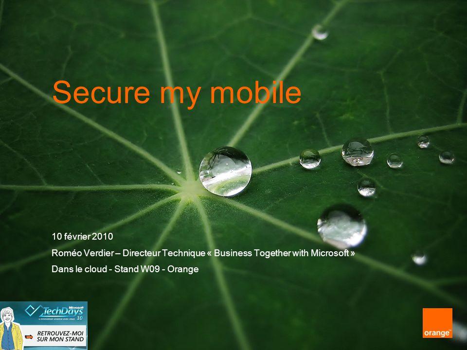 Secure my mobile 10 février 2010 Roméo Verdier – Directeur Technique « Business Together with Microsoft » Dans le cloud - Stand W09 - Orange