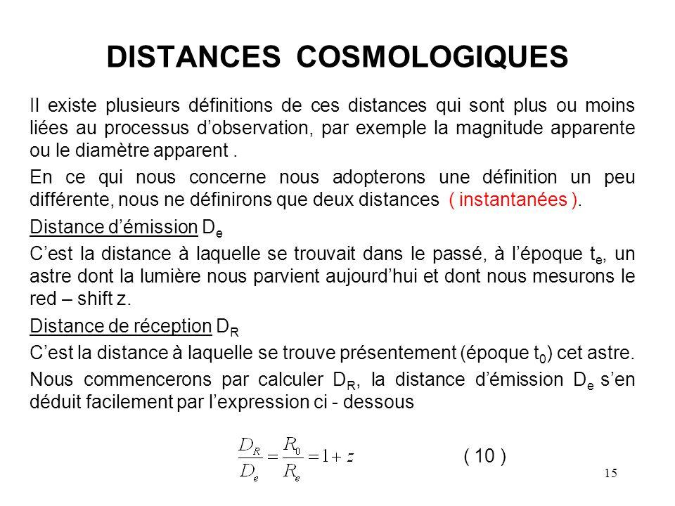 15 DISTANCES COSMOLOGIQUES Il existe plusieurs définitions de ces distances qui sont plus ou moins liées au processus d'observation, par exemple la magnitude apparente ou le diamètre apparent.