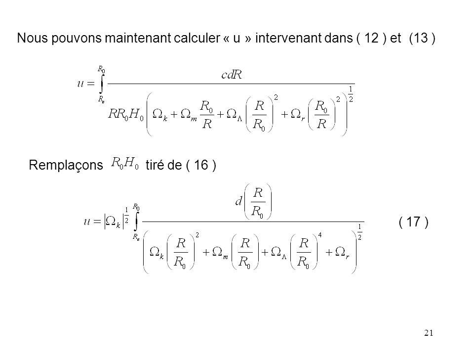 21 Nous pouvons maintenant calculer « u » intervenant dans ( 12 ) et (13 ) Remplaçons tiré de ( 16 ) ( 17 )