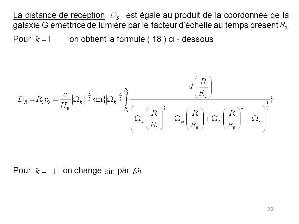 22 La distance de réception est égale au produit de la coordonnée de la galaxie G émettrice de lumière par le facteur d'échelle au temps présent Pour on obtient la formule ( 18 ) ci - dessous Pour on change par