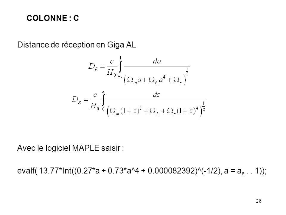 28 COLONNE : C Distance de réception en Giga AL Avec le logiciel MAPLE saisir : evalf( 13.77*Int((0.27*a + 0.73*a^4 + 0.000082392)^(-1/2), a = a e..