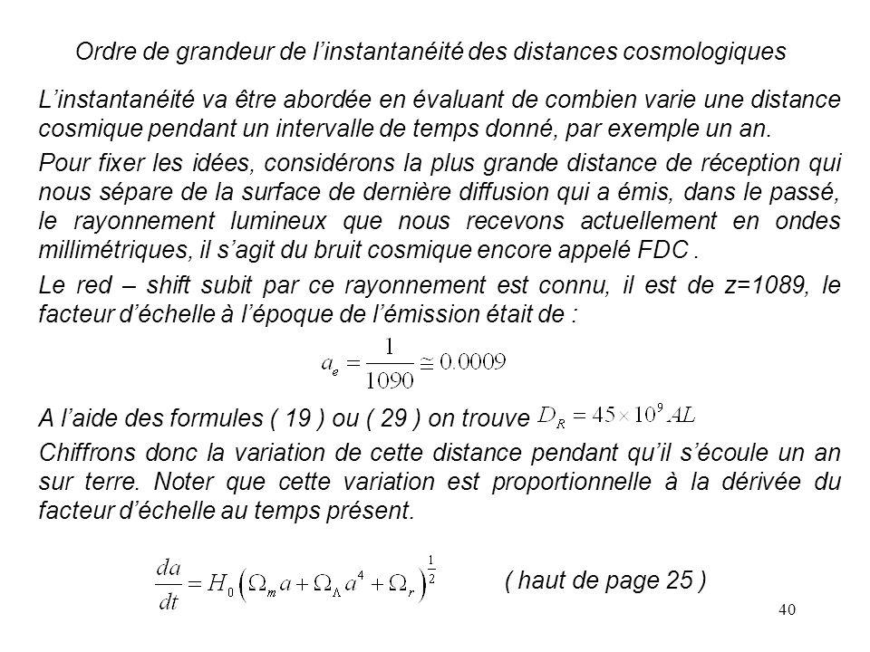 40 Ordre de grandeur de l'instantanéité des distances cosmologiques L'instantanéité va être abordée en évaluant de combien varie une distance cosmique pendant un intervalle de temps donné, par exemple un an.