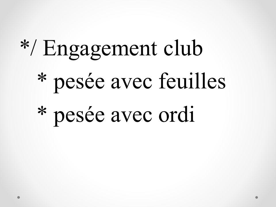 */ Engagement club * pesée avec feuilles * pesée avec ordi