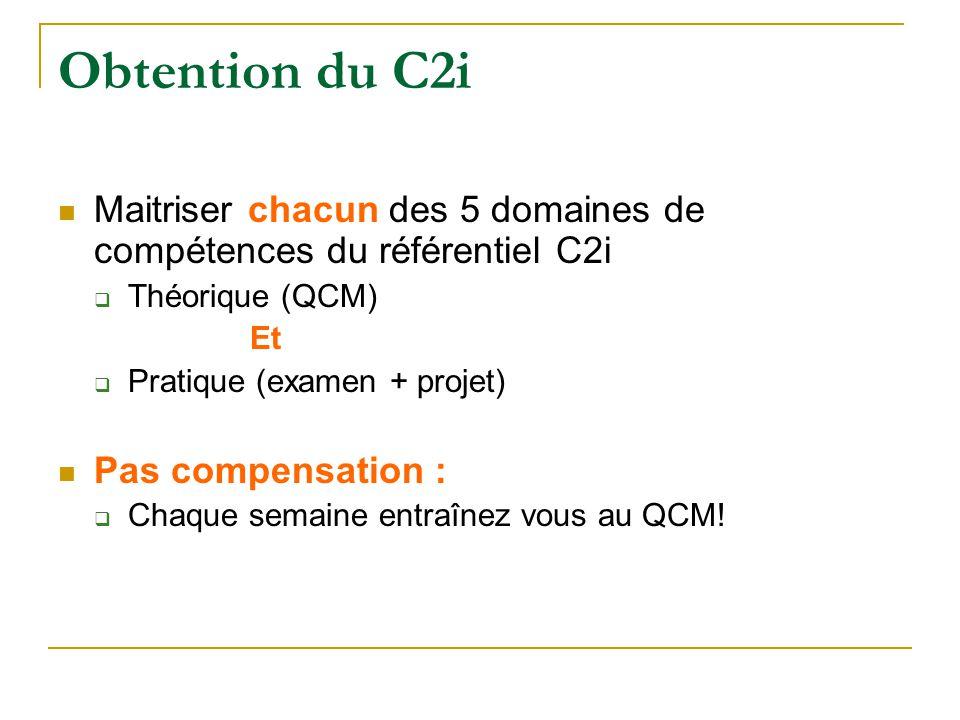Obtention du C2i Maitriser chacun des 5 domaines de compétences du référentiel C2i  Théorique (QCM) Et  Pratique (examen + projet) Pas compensation