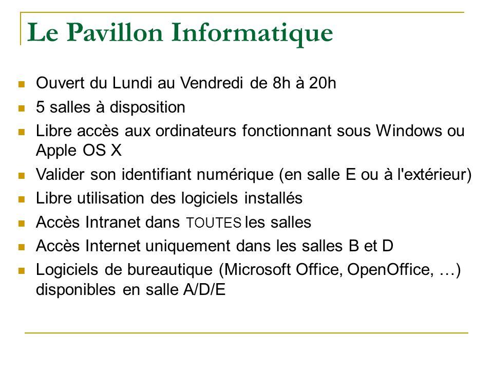 Le Pavillon Informatique Ouvert du Lundi au Vendredi de 8h à 20h 5 salles à disposition Libre accès aux ordinateurs fonctionnant sous Windows ou Apple