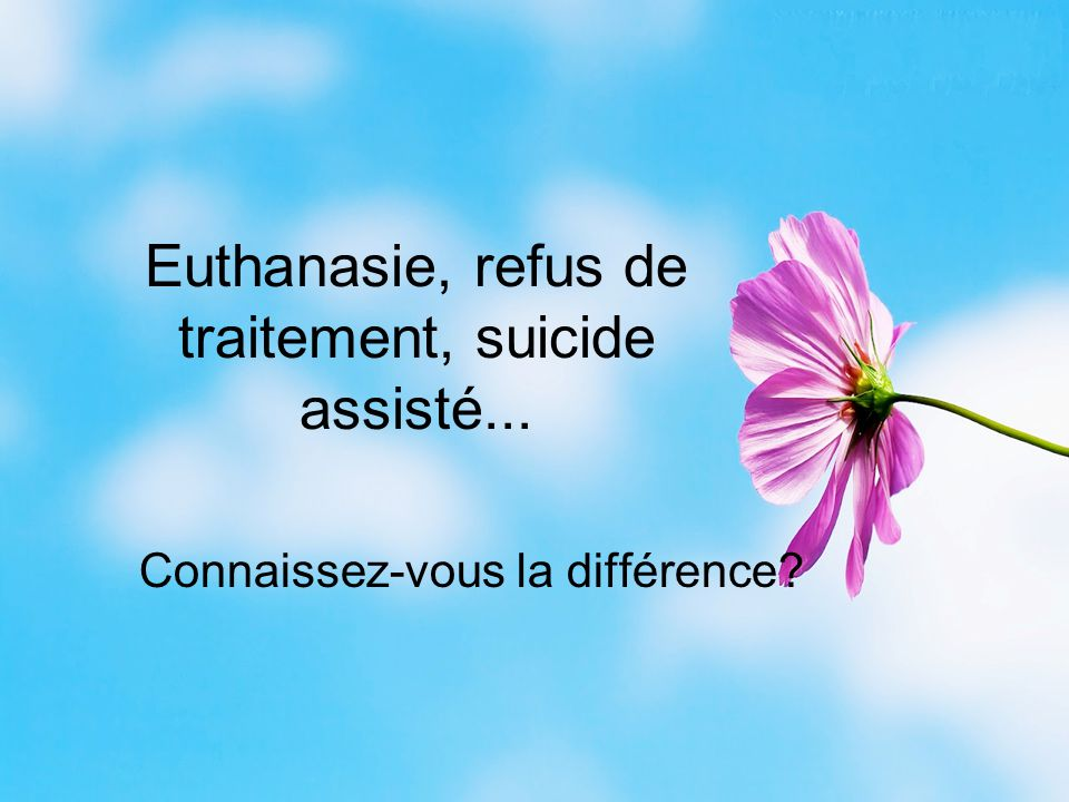 Euthanasie, refus de traitement, suicide assisté... Connaissez-vous la différence?