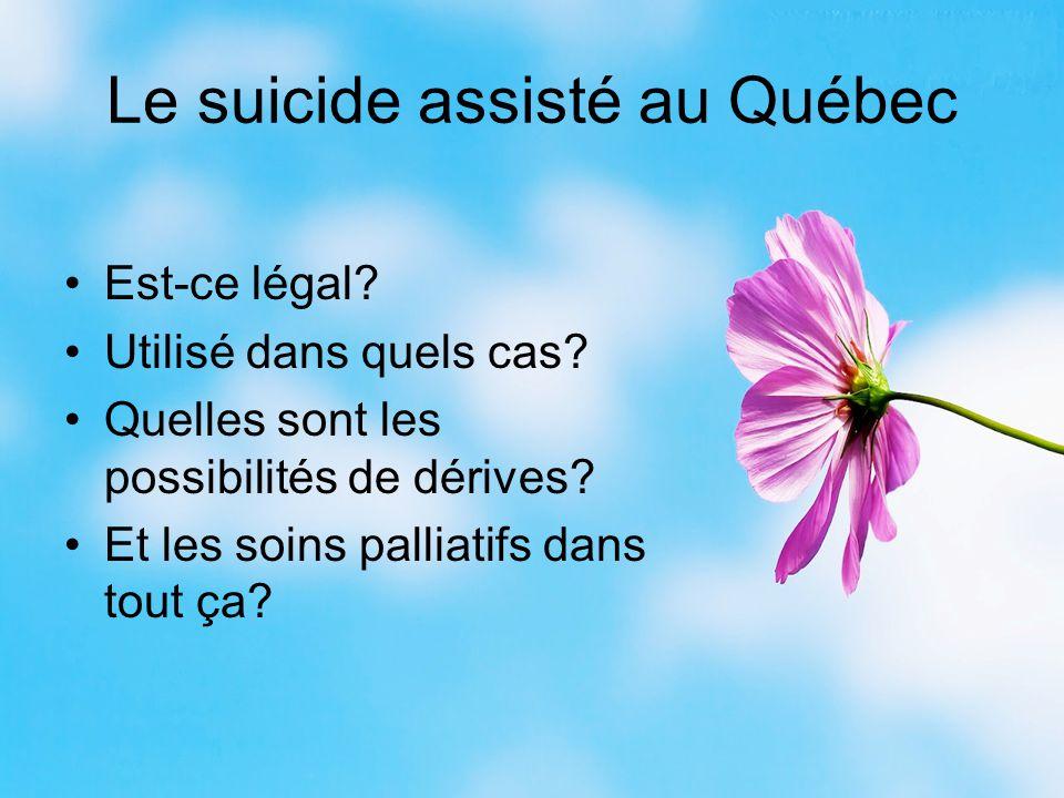 Le suicide assisté au Québec Est-ce légal? Utilisé dans quels cas? Quelles sont les possibilités de dérives? Et les soins palliatifs dans tout ça?