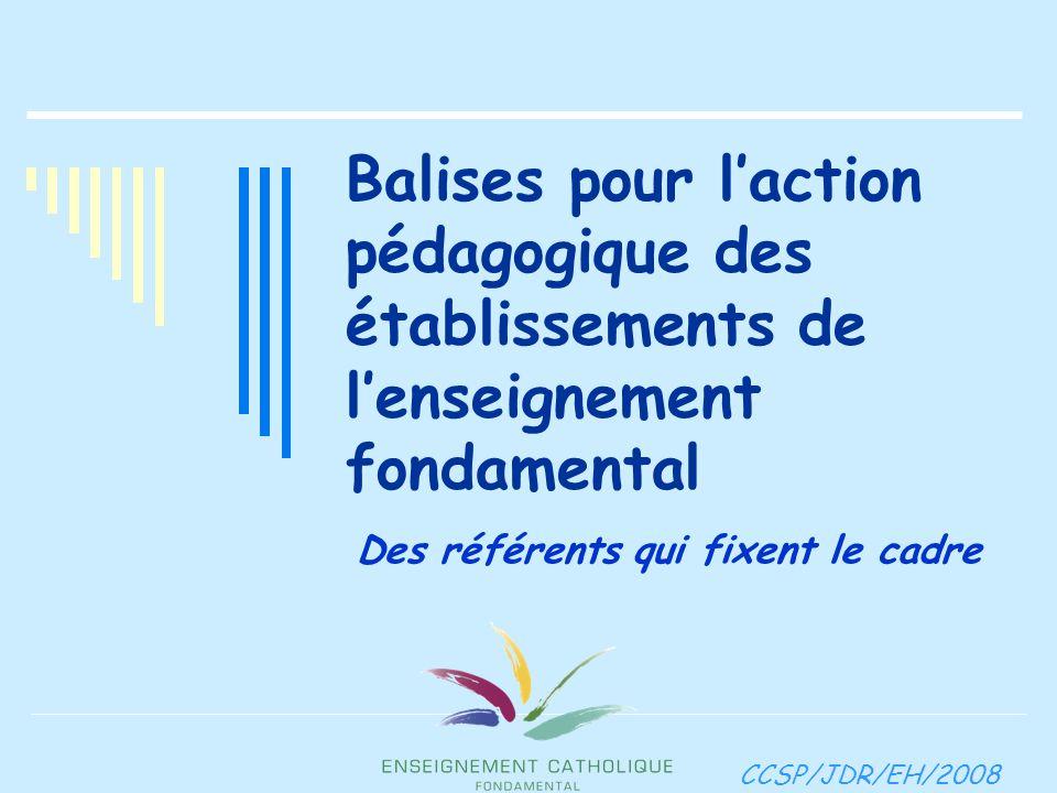 Balises pour l'action pédagogique des établissements de l'enseignement fondamental Des référents qui fixent le cadre CCSP/JDR/EH/2008