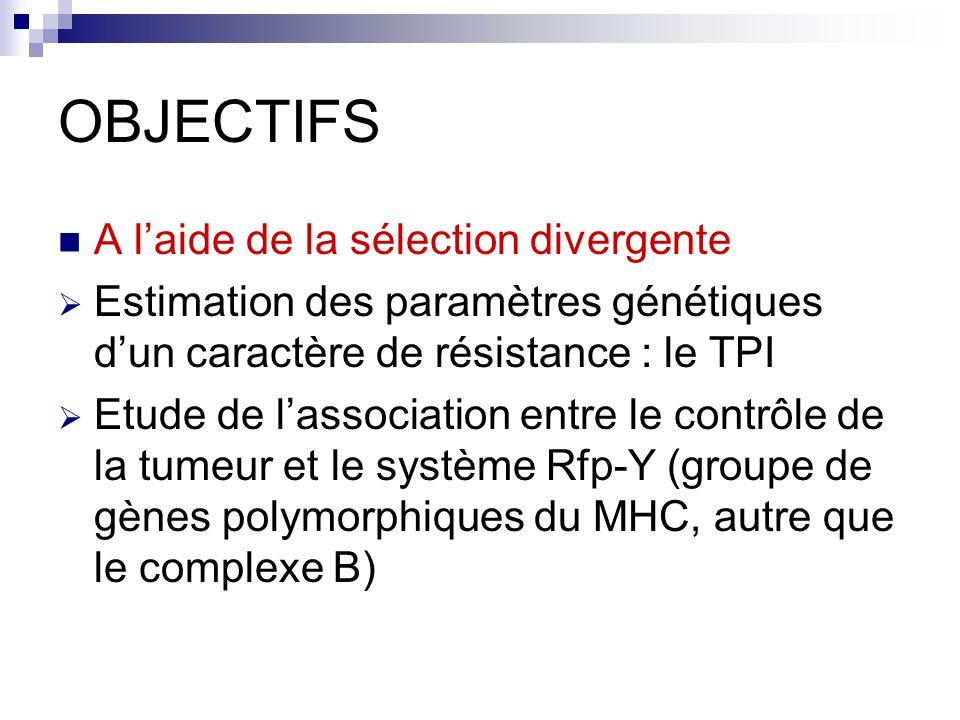 Matériels et méthodes Sélection des lignées  G0 : population de base : 262 White Leghorn homozygotes pour B19, en 1982, au domaine du Magneraud (France), condition indemne de pathogène  G1 : inoculation à 4 semaines d'une dose fixe de RSV souche D puis sélection divergente des 2 lignées sur base du volume de la tumeur à l'aide d'un test de descendance (progeny test)