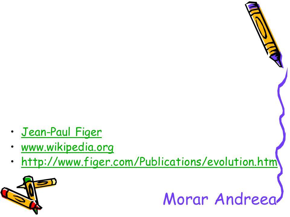 Jean-Paul Figer www.wikipedia.org http://www.figer.com/Publications/evolution.htm Morar Andreea