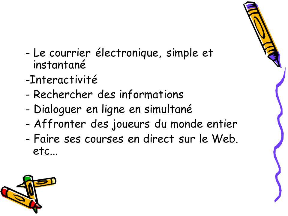 - Le courrier électronique, simple et instantané -Interactivité - Rechercher des informations - Dialoguer en ligne en simultané - Affronter des joueur