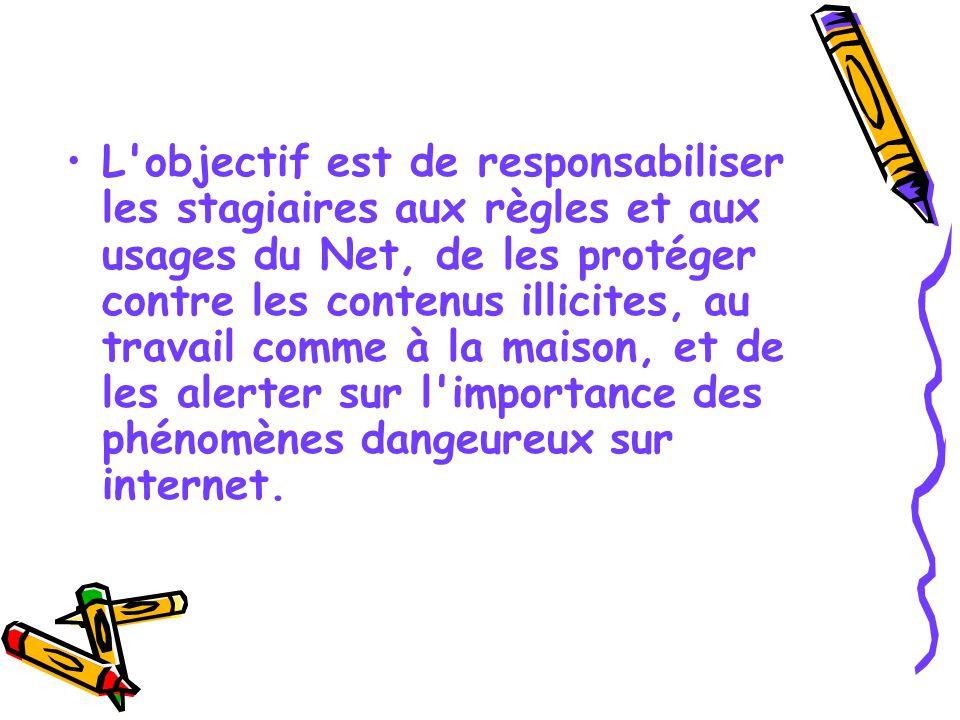 L'objectif est de responsabiliser les stagiaires aux règles et aux usages du Net, de les protéger contre les contenus illicites, au travail comme à la