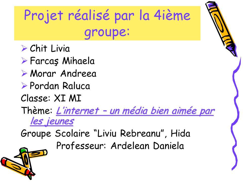 Projet réalisé par la 4ième groupe:  Chit Livia  Farcaş Mihaela  Morar Andreea  Pordan Raluca Classe: XI MI L'internet – un média bien aimée par l