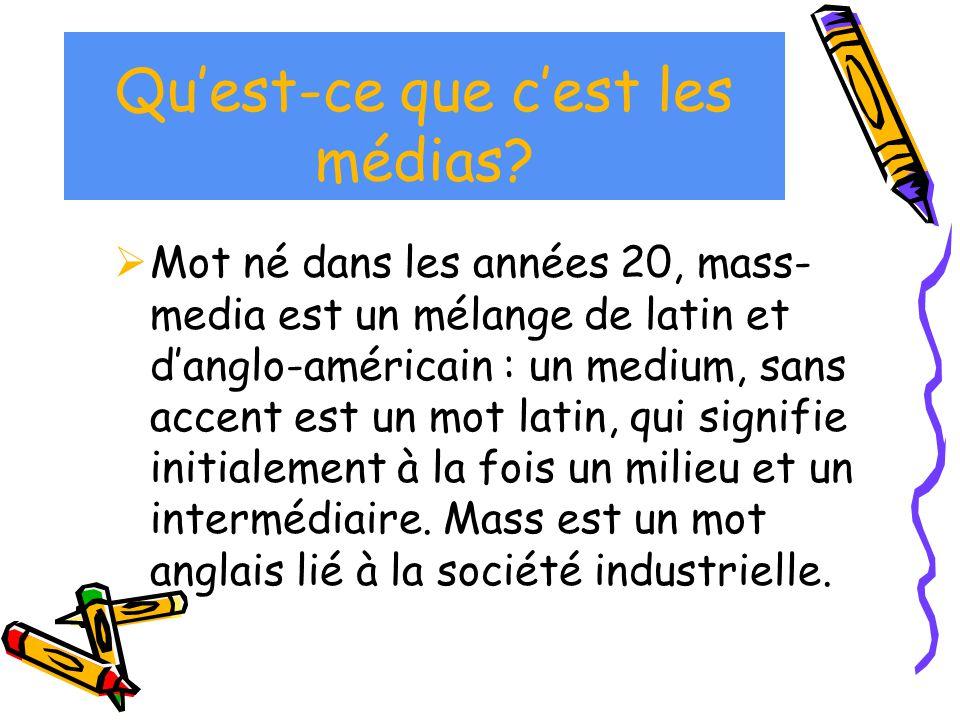Qu'est-ce que c'est les médias?  Mot né dans les années 20, mass- media est un mélange de latin et d'anglo-américain : un medium, sans accent est un