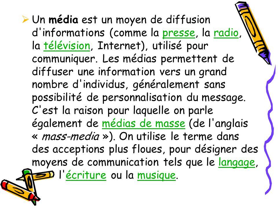  Un média est un moyen de diffusion d'informations (comme la presse, la radio, la télévision, Internet), utilisé pour communiquer. Les médias permett