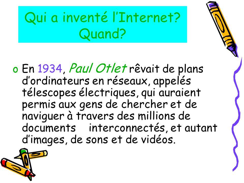 Qui a inventé l'Internet? Quand? oEn 1934, Paul Otlet rêvait de plans d'ordinateurs en réseaux, appelés télescopes électriques, qui auraient permis au