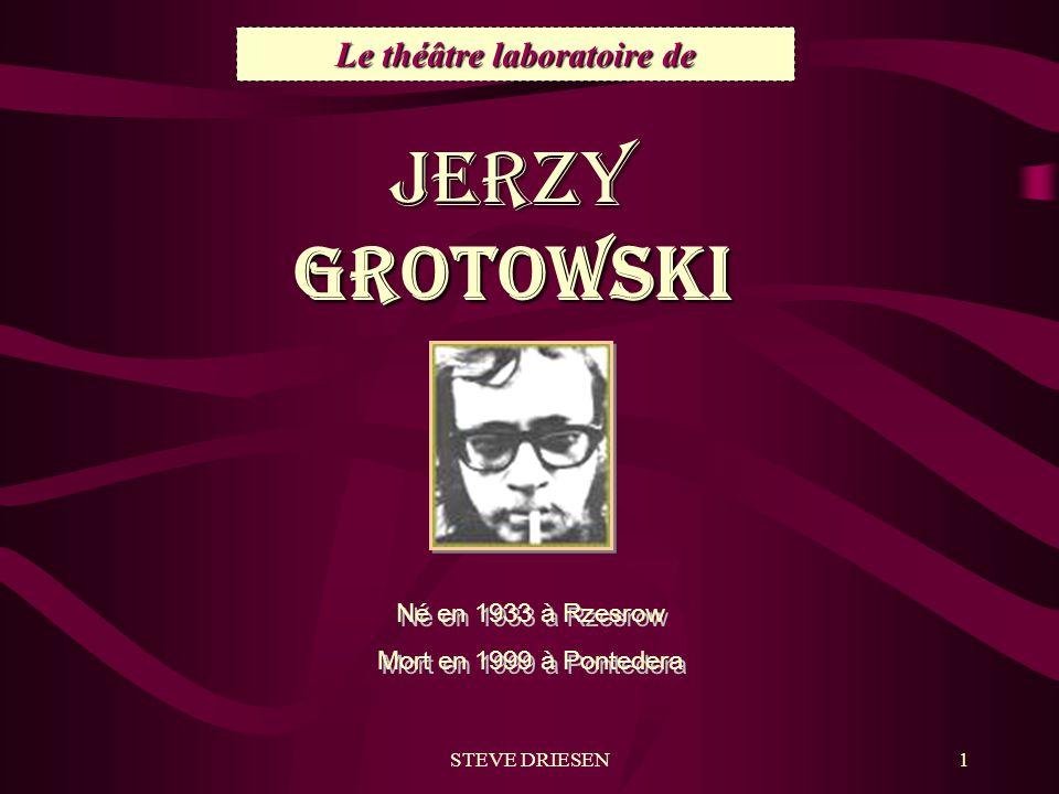 STEVE DRIESEN1 Le théâtre laboratoire de JERZY GROTOWSKI Né en 1933 à Rzesrow Mort en 1999 à Pontedera Né en 1933 à Rzesrow Mort en 1999 à Pontedera