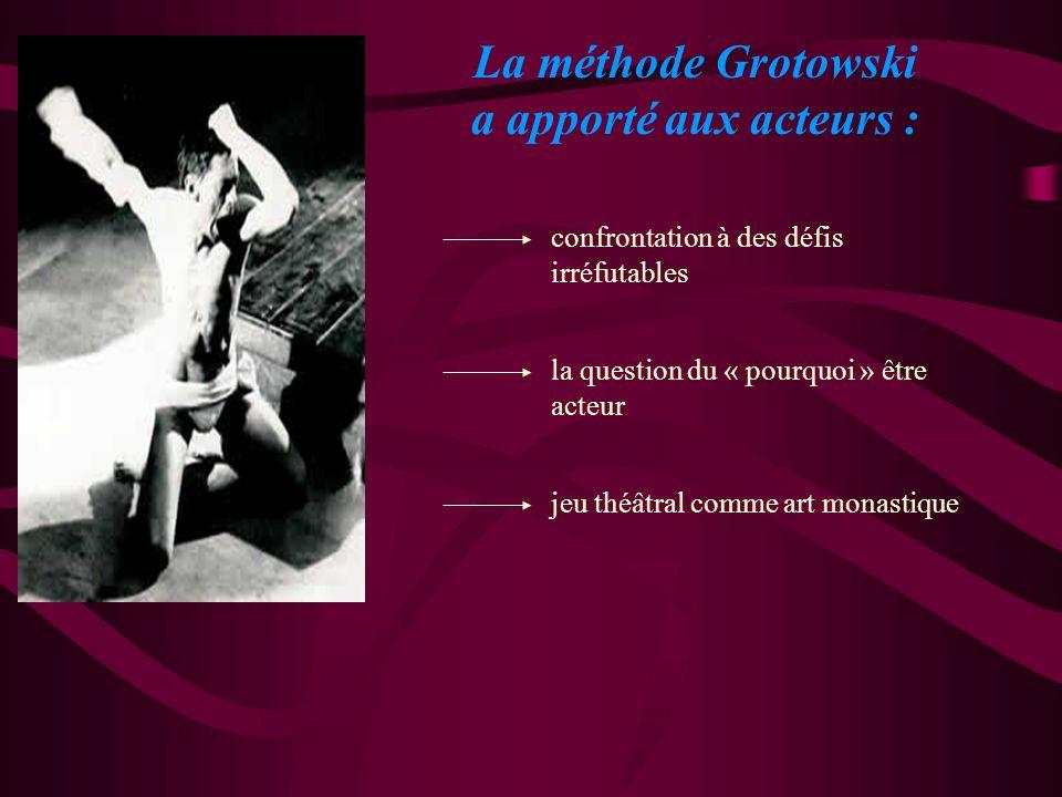 La méthode Grotowski a apporté aux acteurs : confrontation à des défis irréfutables la question du « pourquoi » être acteur jeu théâtral comme art monastique