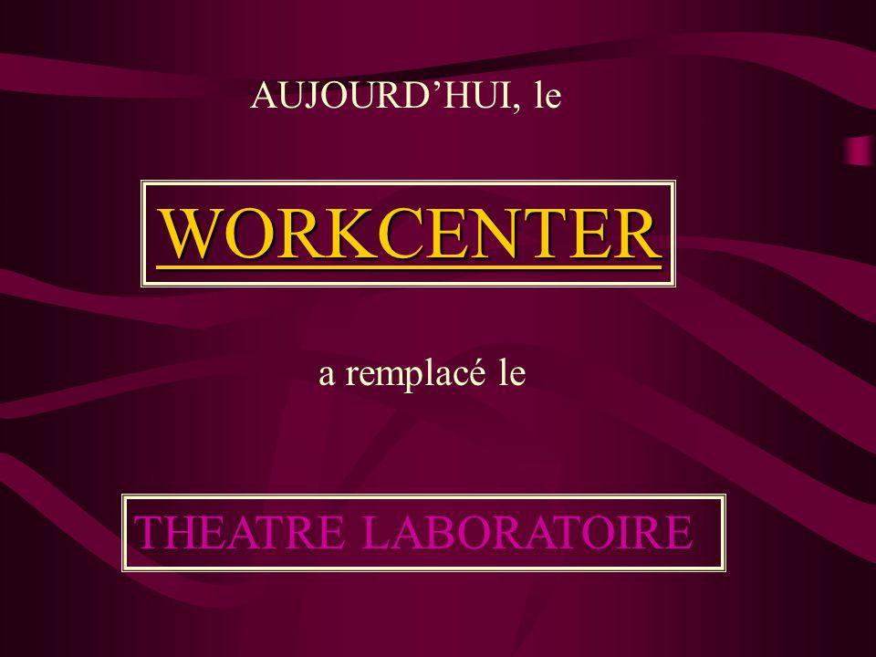 AUJOURD'HUI, le WORKCENTER a remplacé le THEATRE LABORATOIRE