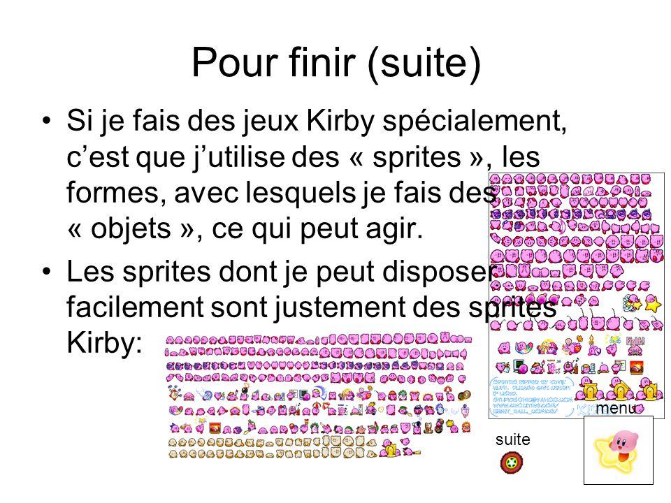 Pour finir (suite) Si je fais des jeux Kirby spécialement, c'est que j'utilise des « sprites », les formes, avec lesquels je fais des « objets », ce q