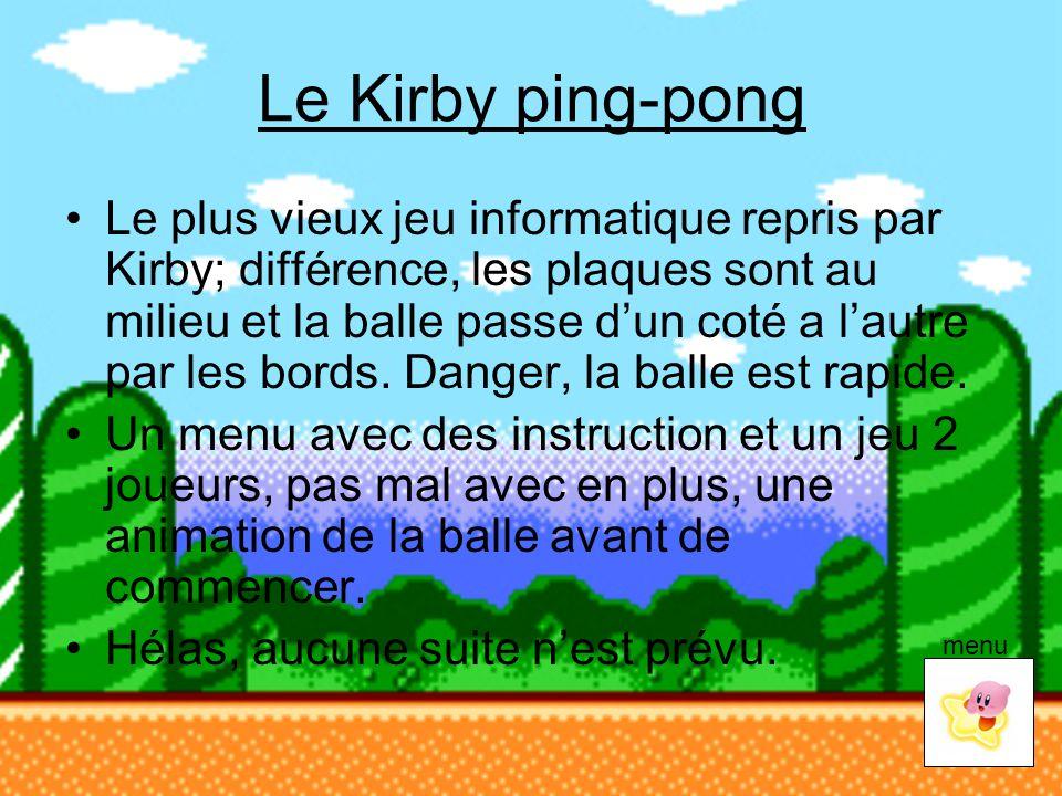 Le Kirby ping-pong Le plus vieux jeu informatique repris par Kirby; différence, les plaques sont au milieu et la balle passe d'un coté a l'autre par l