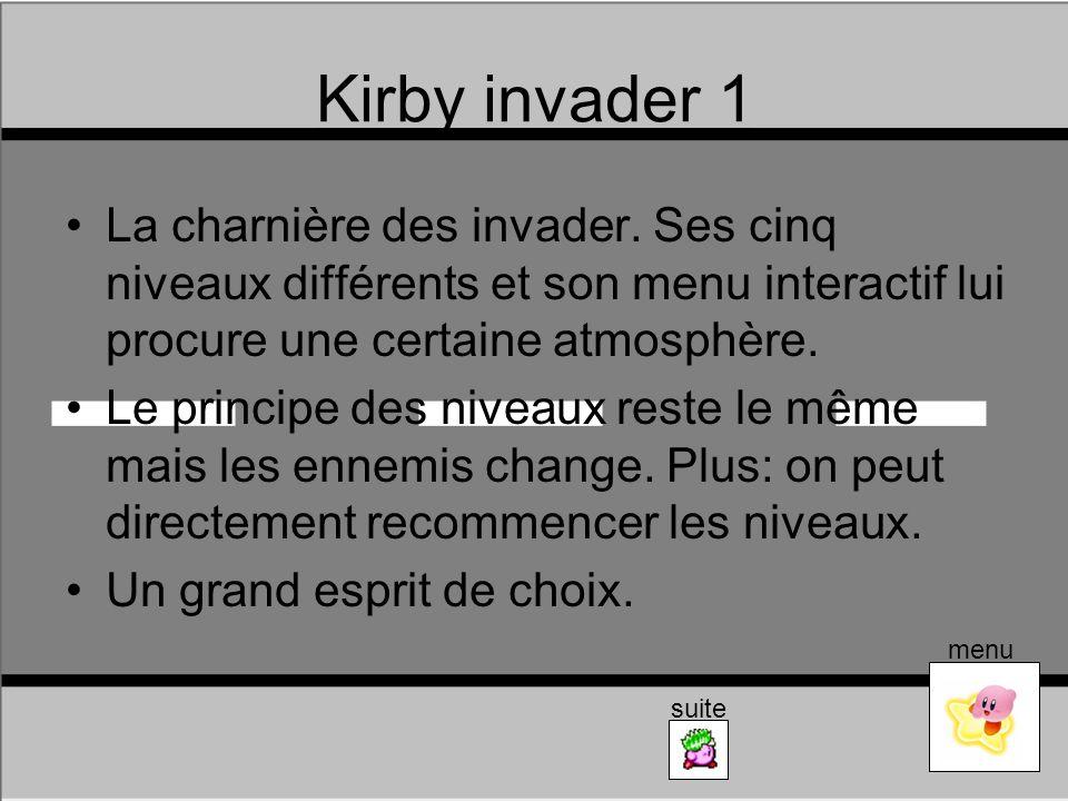 Kirby invader 1 La charnière des invader. Ses cinq niveaux différents et son menu interactif lui procure une certaine atmosphère. Le principe des nive
