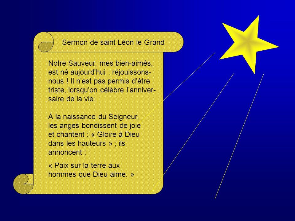 Sermon de saint Léon le Grand Notre Sauveur, mes bien-aimés, est né aujourd hui : réjouissons- nous .