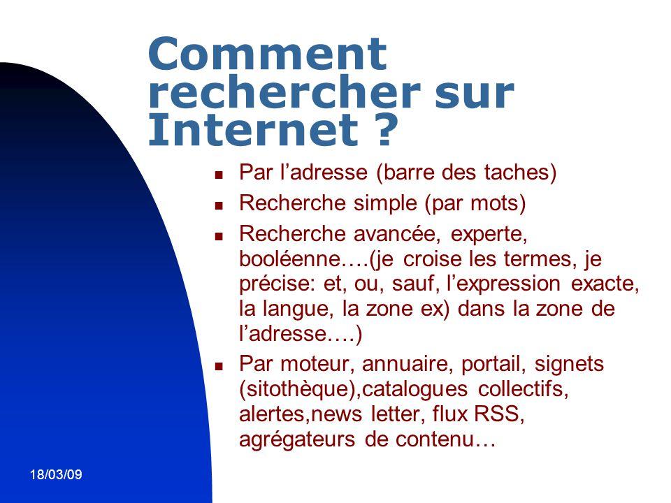18/03/092 Comment rechercher sur Internet ? Par l'adresse (barre des taches) Recherche simple (par mots) Recherche avancée, experte, booléenne….(je cr