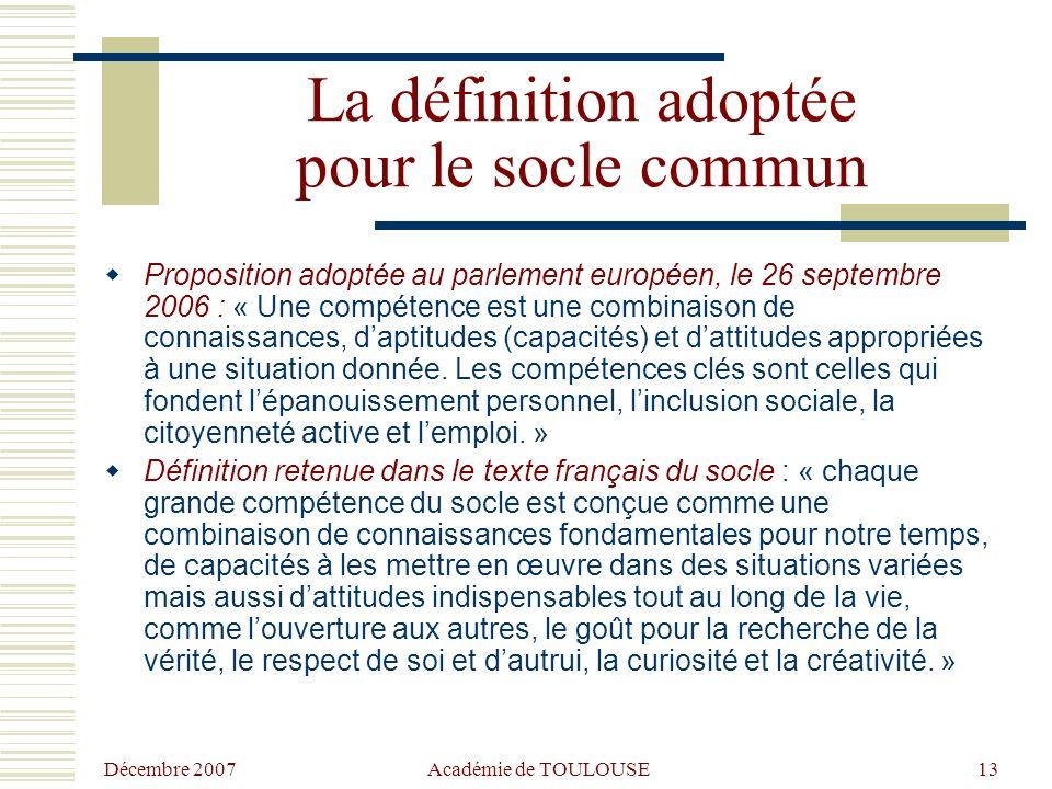 Décembre 2007 Académie de TOULOUSE12 Conception dynamique de la compétence  Recentrage pour tous sur les processus d'apprentissage de l'élève plutôt