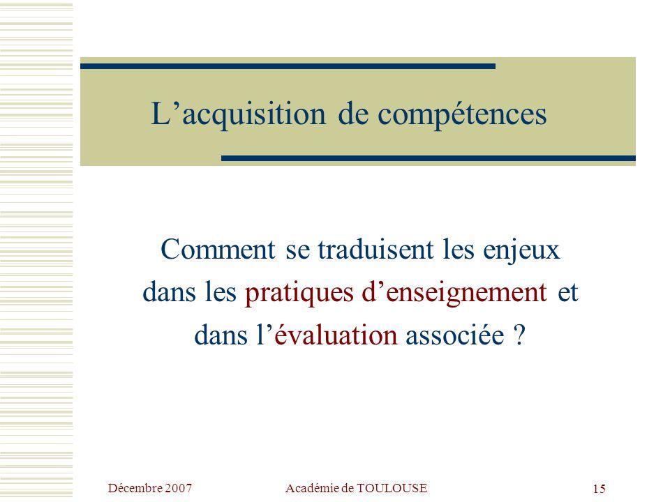 Décembre 2007 Académie de TOULOUSE14 Les grandes compétences retenues Cadre européen, 8 compétences clés :  Communication dans la langue maternelle 