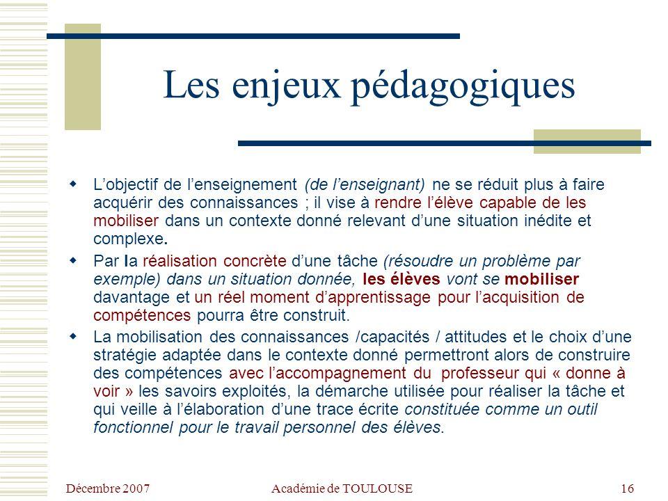 Décembre 2007Académie de TOULOUSE 15 L'acquisition de compétences Comment se traduisent les enjeux dans les pratiques d'enseignement et dans l'évaluat